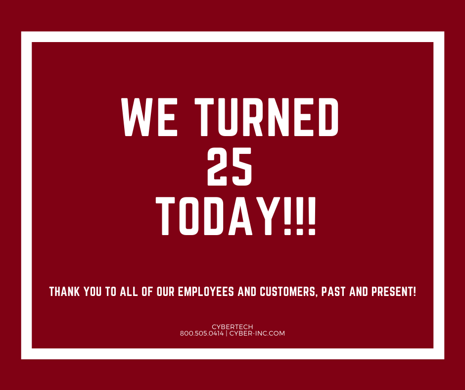 Cybertech 25th Anniversary Today, Thank You Employees and Customers!