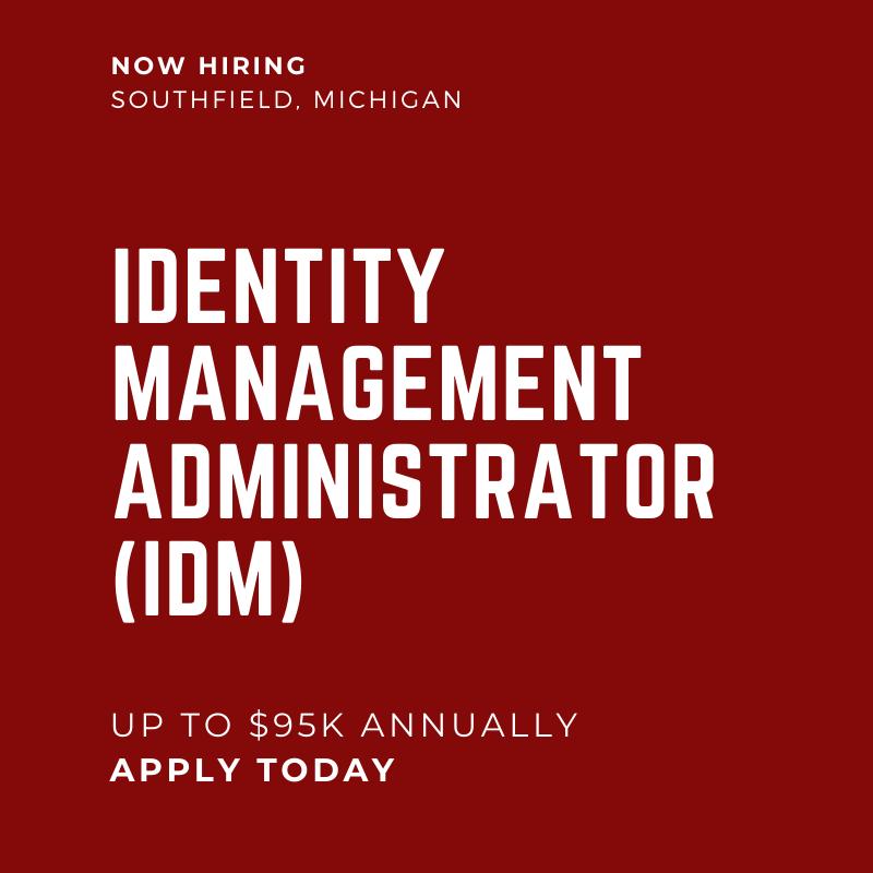 Identity Management Administrator IDM Southfield MI Highly Regarded Employer